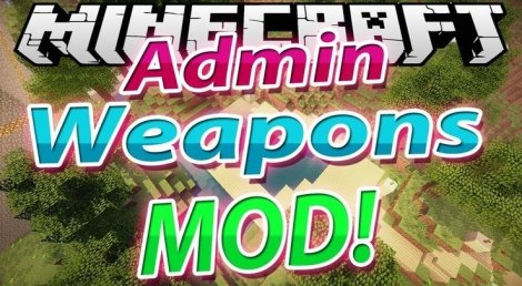 Admin Weapons 1.12.2, 1.11.2, 1.8.9, 1.7.10